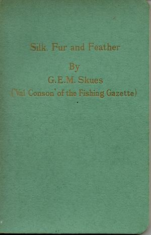 Silk Fur And Feather - The Trout-Fly Dresser's Year