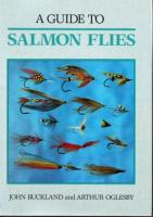 A Guide To Salmon Flies by John Buckland and Arthur Oglesby