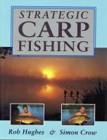 Strategic Carp Fishing by Rob Hughes and Simon Crow