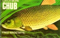 Catch More Chub by Fred Wagstaffe