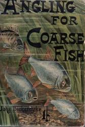 Angling For Coarse Fish by John Bickerdyke