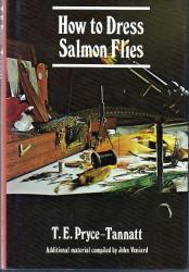 How To Dress Salmon Flies by T E Pryce-Tannatt