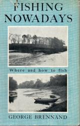 Fishing Nowadays Where And How To Fish by George Brennand