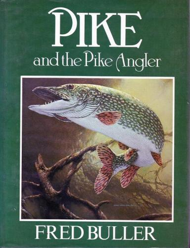Pike And The Pike Angler by Fred Buller