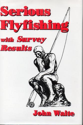 Serious Flyfishing With Survey Results by John Waite