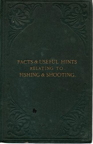 Facts And Useful Hints Relating To Fishing & Shooting by J E B C