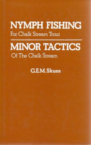Nymph Fishing For Chalk Stream Trout & Minor Tactics of the Chalk Stream by G E M Skues